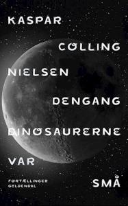 Dengang dinosaurerne var små - fortællinger af Kaspar Colling Nielsen